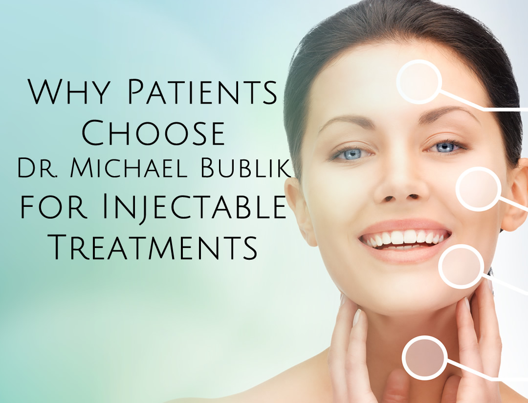Why Choose Dr. Bublik for Injectable Fillers